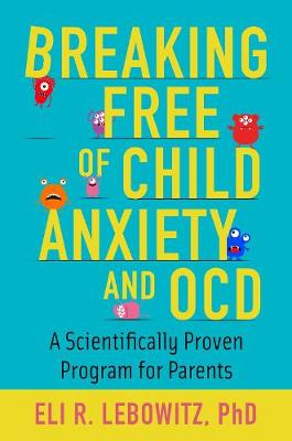 Breaking Free of Child Anxiety and OCD
