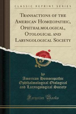 Transactions of the American Homoeopathic, Ophthalmological, Otological and Laryngological Society (Classic Reprint)