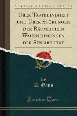 ber Tastblindheit Und ber St rungen Der R umlichen Wahrnehmungen Der Sensibilit t (Classic Reprint)