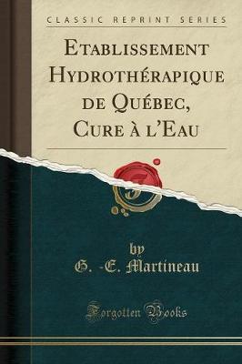 Etablissement Hydroth rapique de Qu bec, Cure l'Eau (Classic Reprint)