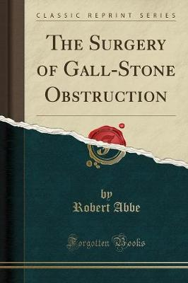 The Surgery of Gall-Stone Obstruction (Classic Reprint)