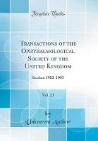 Transactions of the Ophthalmological Society of the United Kingdom, Vol. 23