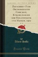 Zeitschrift Fuer Orthopaedische Chirurgie, Einschliesslich Der Heilgymnastik Und Massage, 1902, Vol. 10 (Classic Reprint)