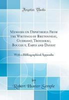 Memoirs on Diphtheria from the Writings of Bretonneau, Guersant, Trousseau, Bouchut, Empis and Daviot