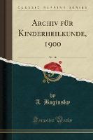 Archiv F r Kinderheilkunde, 1900, Vol. 30 (Classic Reprint)