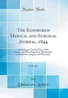 The Edinburgh Medical and Surgical Journal, 1844, Vol. 62