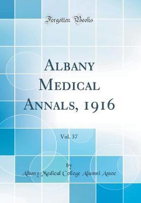 Albany Medical Annals, 1916, Vol. 37 (Classic Reprint)