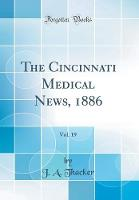 The Cincinnati Medical News, 1886, Vol. 19 (Classic Reprint)