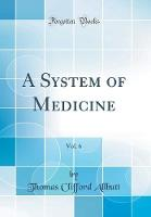 A System of Medicine, Vol. 6 (Classic Reprint)