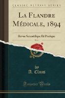 La Flandre M dicale, 1894, Vol. 1