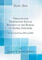 Twelfth and Thirteenth Annual Reports of the Bureau of Animal Industry