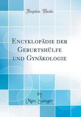 Encyklop die Der Geburtsh lfe Und Gyn kologie (Classic Reprint)
