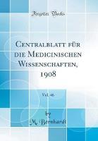 Centralblatt F r Die Medicinischen Wissenschaften, 1908, Vol. 46 (Classic Reprint)