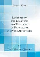 Lectures on the Diagnosis and Treatment of Functional Nervous Affections (Classic Reprint)