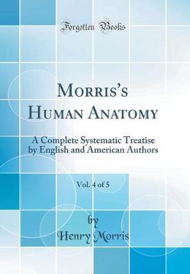 Morris's Human Anatomy, Vol. 4 of 5
