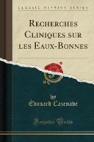 Recherches Cliniques Sur Les Eaux-Bonnes (Classic Reprint)