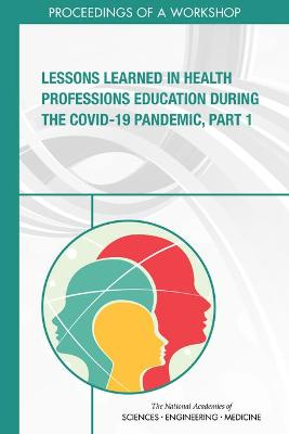 Lessons Learned in Health Professions Education During the COVID-19 Pandemic, Part 1