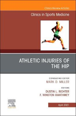 Athletic Injuries of the Hip, An Issue of Clinics in Sports Medicine: Volume 40-2