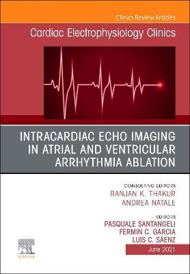 Intracardiac Echo Imaging in Atrial and Ventricular Arrhythmia Ablation, An Issue of Cardiac Electrophysiology Clinics: Volume 13-2