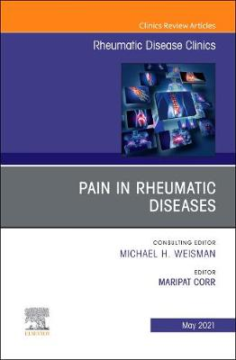 Pain in Rheumatic Diseases, An Issue of Rheumatic Disease Clinics of North America: Volume 47-2
