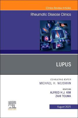 Lupus, An Issue of Rheumatic Disease Clinics of North America: Volume 47-3
