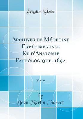 Archives de Medecine Experimentale Et d'Anatomie Pathologique, 1892, Vol. 4 (Classic Reprint)