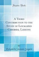 A Third Contribution to the Study of Localized Cerebral Lesions (Classic Reprint)