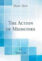 The Action of Medicines (Classic Reprint)
