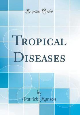 Tropical Diseases (Classic Reprint)