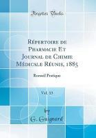 R pertoire de Pharmacie Et Journal de Chimie M dicale R unis, 1885, Vol. 13