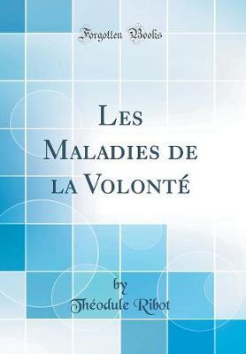 Les Maladies de la Volont (Classic Reprint)