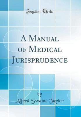 A Manual of Medical Jurisprudence (Classic Reprint)