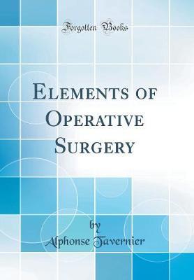 Elements of Operative Surgery (Classic Reprint)