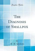 The Diagnosis of Smallpox (Classic Reprint)