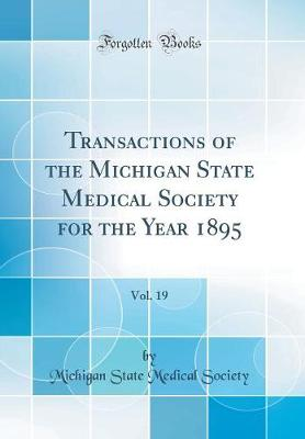 Transactions of the Michigan State Medical Society for the Year 1895, Vol. 19 (Classic Reprint)