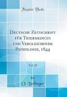 Deutsche Zeitschrift F r Thiermedicin Und Vergleichende Pathologie, 1844, Vol. 10 (Classic Reprint)