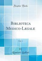 Biblioteca Medico-Legale, Vol. 1 (Classic Reprint)