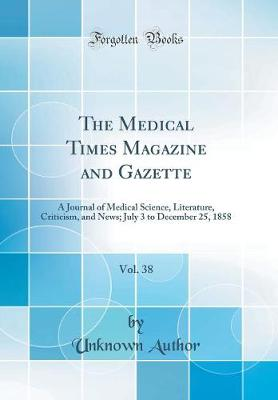 The Medical Times Magazine and Gazette, Vol. 38