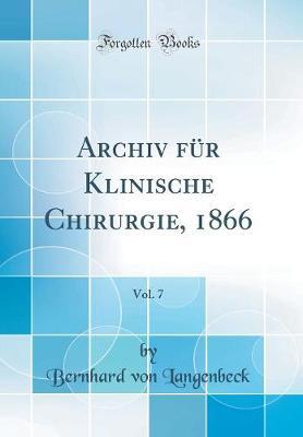 Archiv F r Klinische Chirurgie, 1866, Vol. 7 (Classic Reprint)