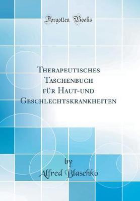 Therapeutisches Taschenbuch F r Haut-Und Geschlechtskrankheiten (Classic Reprint)