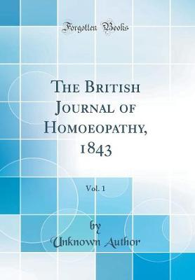 The British Journal of Homoeopathy, 1843, Vol. 1 (Classic Reprint)