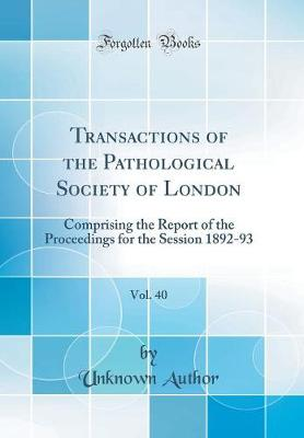 Transactions of the Pathological Society of London, Vol. 40