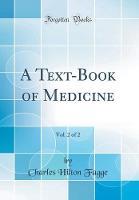 A Text-Book of Medicine, Vol. 2 of 2 (Classic Reprint)