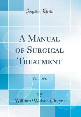 A Manual of Surgical Treatment, Vol. 1 of 6 (Classic Reprint)
