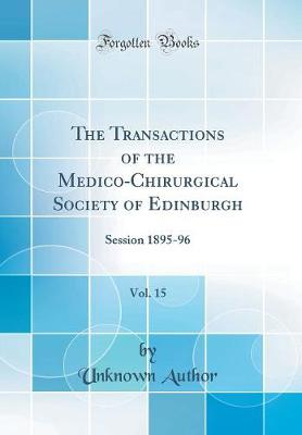 The Transactions of the Medico-Chirurgical Society of Edinburgh, Vol. 15