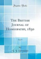 The British Journal of Homeopathy, 1850, Vol. 8 (Classic Reprint)