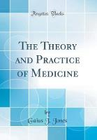 The Theory and Practice of Medicine (Classic Reprint)