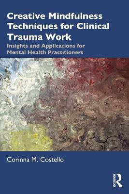 Creative Mindfulness Techniques for Clinical Trauma Work