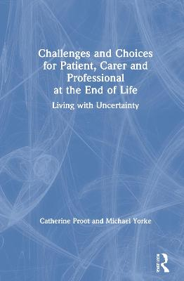 Challenges and Choices for Patient, Carer and Professional at the End of Life