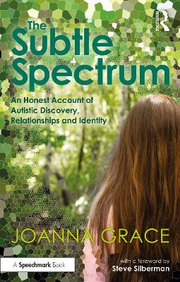 The Subtle Spectrum: An Honest Account of Autistic Discovery, Relationships and Identity